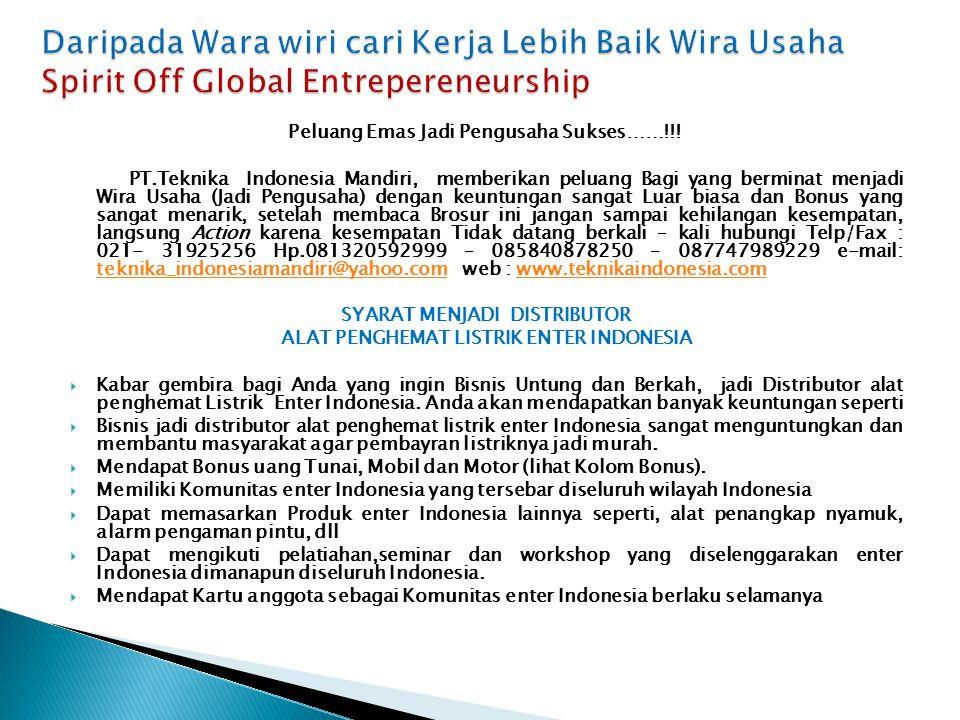 Peluang Emas Jadi Pengusaha Sukses……!!! PT.Teknika Indonesia Mandiri, memberikan peluang Bagi yang berminat menjadi Wira Usaha (Jadi Pengusaha) dengan