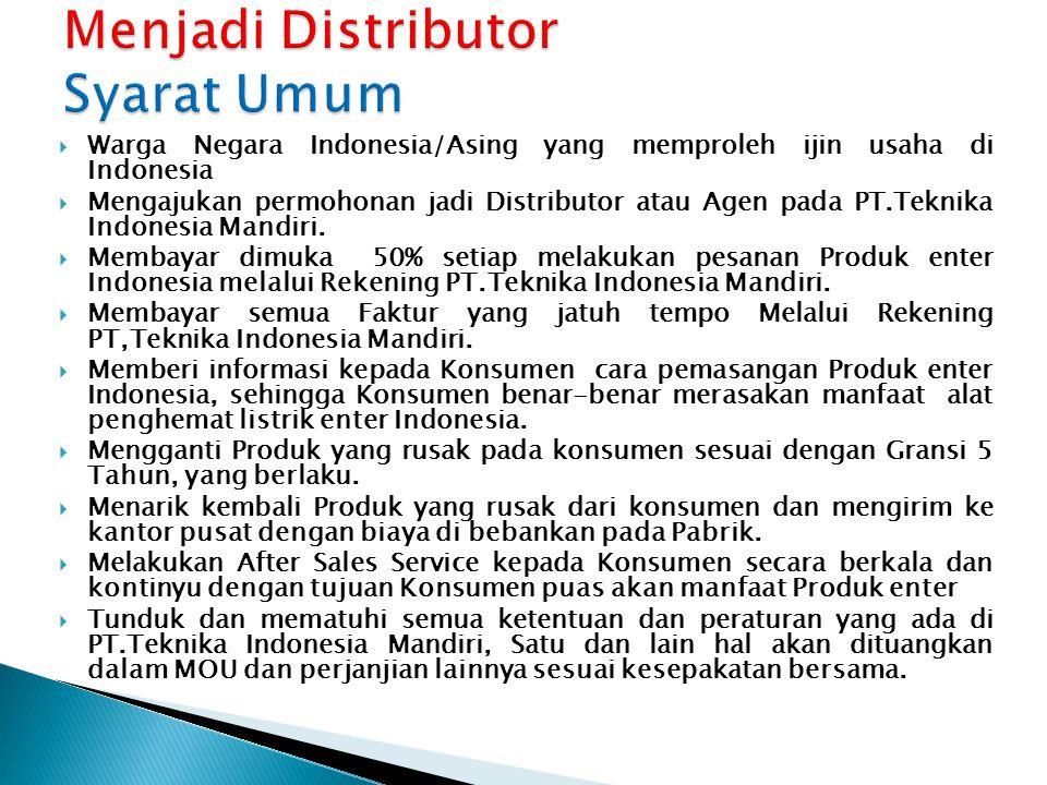  Warga Negara Indonesia/Asing yang memproleh ijin usaha di Indonesia  Mengajukan permohonan jadi Distributor atau Agen pada PT.Teknika Indonesia Man