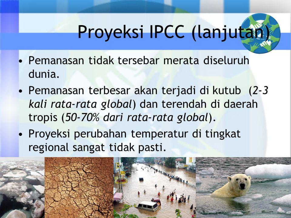 Proyeksi IPCC (lanjutan) •Pemanasan tidak tersebar merata diseluruh dunia. •Pemanasan terbesar akan terjadi di kutub (2-3 kali rata-rata global) dan t