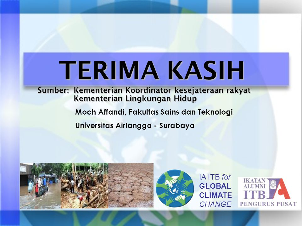 IA ITB for GLOBAL CLIMATE CHANGE TERIMA KASIH Sumber: Kementerian Koordinator kesejateraan rakyat Kementerian Lingkungan Hidup Kementerian Lingkungan