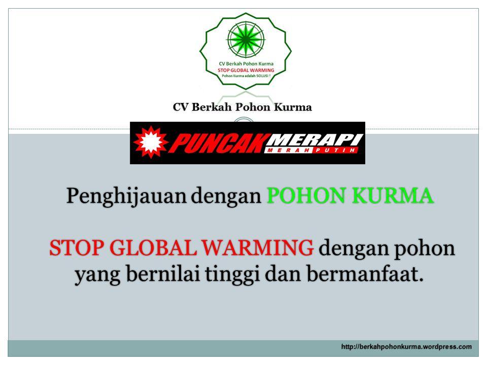 CV Berkah Pohon Kurma http://berkahpohonkurma.wordpress.com Penghijauan dengan POHON KURMA STOP GLOBAL WARMING dengan pohon yang bernilai tinggi dan b