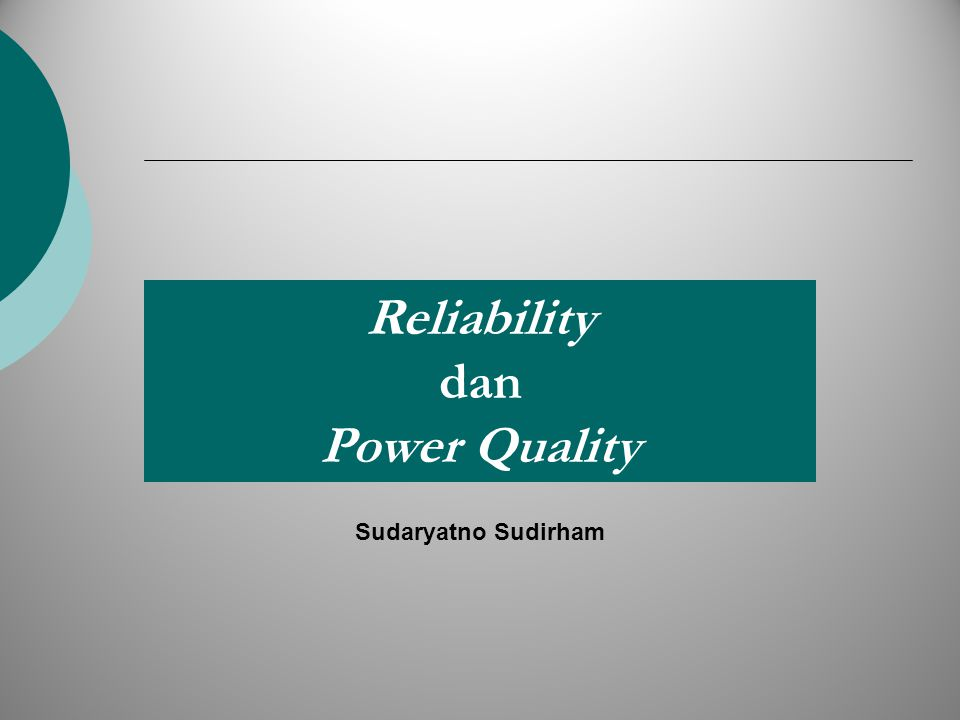Reliability dan Power Quality Sudaryatno Sudirham