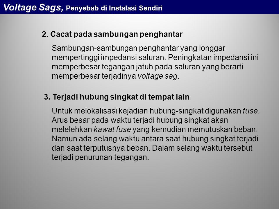 2. Cacat pada sambungan penghantar Sambungan-sambungan penghantar yang longgar mempertinggi impedansi saluran. Peningkatan impedansi ini memperbesar t