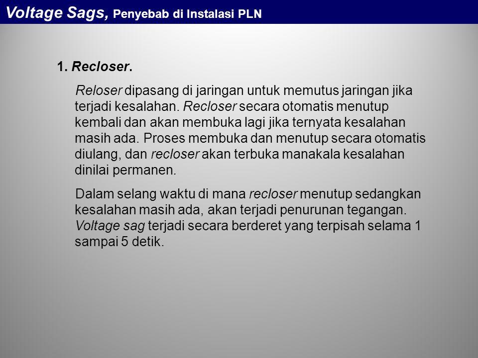 1. Recloser. Reloser dipasang di jaringan untuk memutus jaringan jika terjadi kesalahan. Recloser secara otomatis menutup kembali dan akan membuka lag