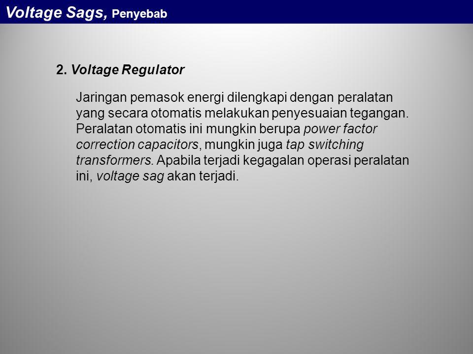 2. Voltage Regulator Jaringan pemasok energi dilengkapi dengan peralatan yang secara otomatis melakukan penyesuaian tegangan. Peralatan otomatis ini m