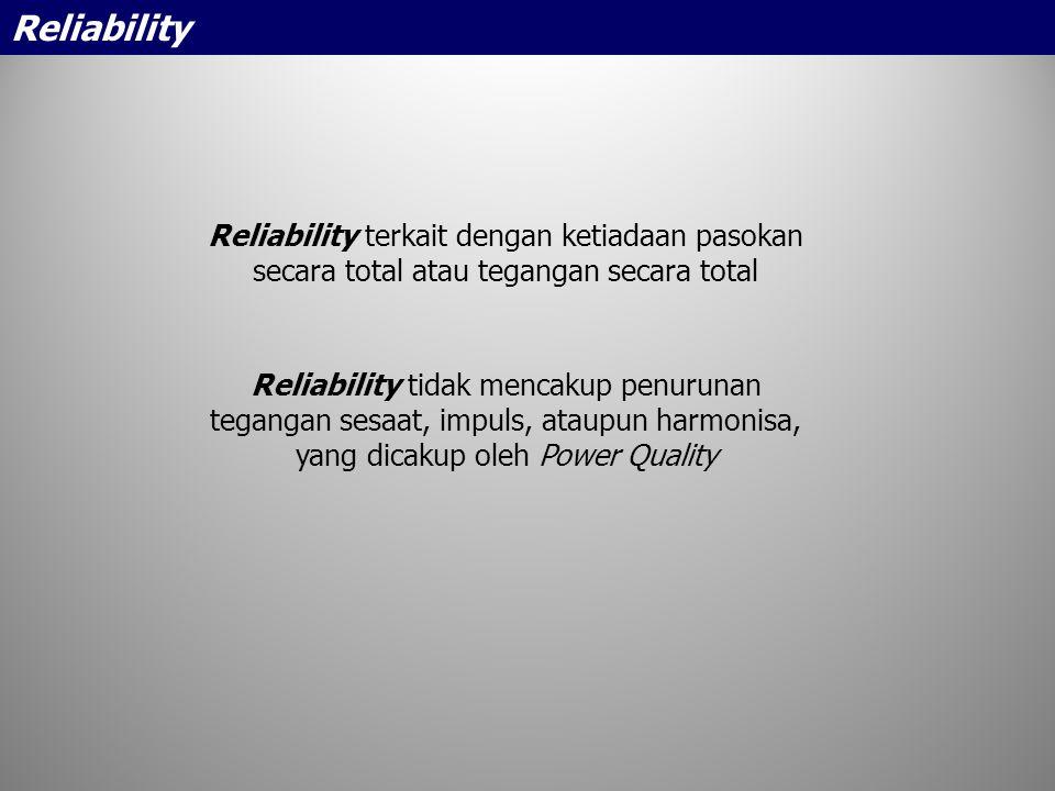 Reliability terkait dengan ketiadaan pasokan secara total atau tegangan secara total Reliability tidak mencakup penurunan tegangan sesaat, impuls, ata