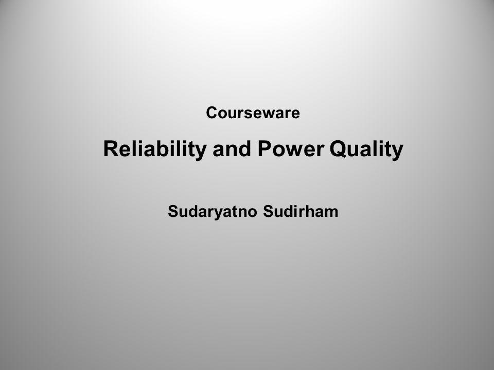 Courseware Reliability and Power Quality Sudaryatno Sudirham