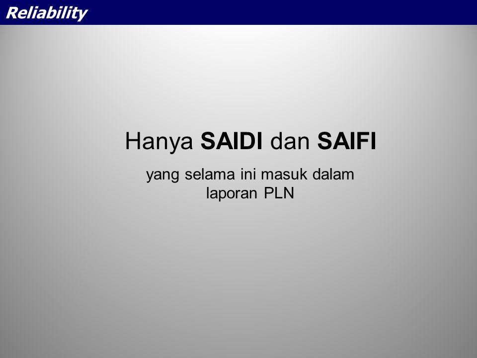Hanya SAIDI dan SAIFI yang selama ini masuk dalam laporan PLN Reliability