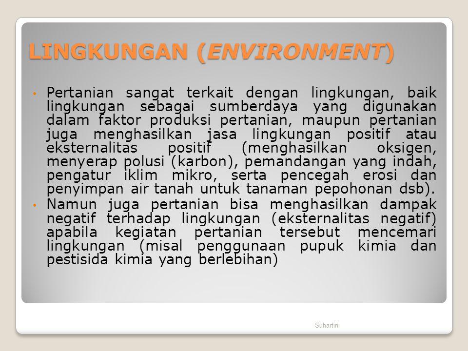 LINGKUNGAN (ENVIRONMENT) • Pertanian sangat terkait dengan lingkungan, baik lingkungan sebagai sumberdaya yang digunakan dalam faktor produksi pertani
