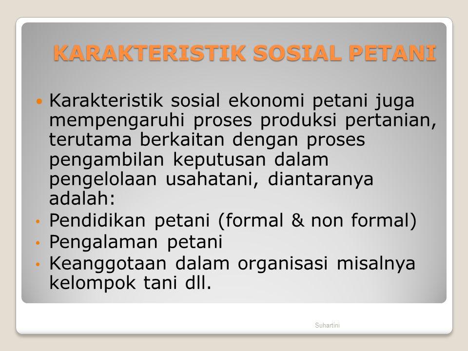 KARAKTERISTIK SOSIAL PETANI  Karakteristik sosial ekonomi petani juga mempengaruhi proses produksi pertanian, terutama berkaitan dengan proses pengam