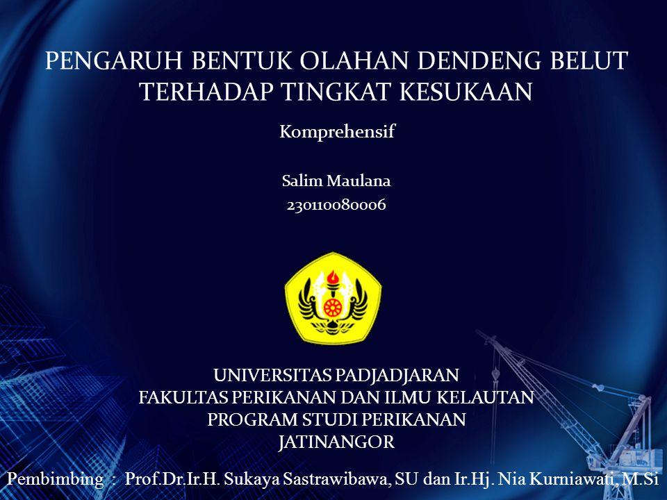 PENGARUH BENTUK OLAHAN DENDENG BELUT TERHADAP TINGKAT KESUKAAN Komprehensif Salim Maulana 230110080006 UNIVERSITAS PADJADJARAN FAKULTAS PERIKANAN DAN ILMU KELAUTAN PROGRAM STUDI PERIKANAN JATINANGOR Pembimbing : Prof.Dr.Ir.H.