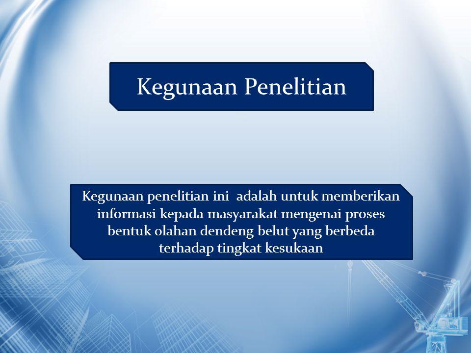 Kegunaan Penelitian Kegunaan penelitian ini adalah untuk memberikan informasi kepada masyarakat mengenai proses bentuk olahan dendeng belut yang berbeda terhadap tingkat kesukaan