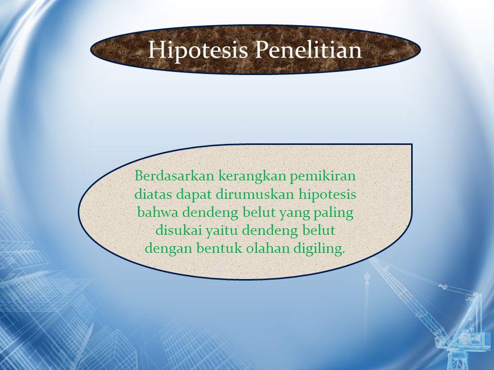 Hipotesis Penelitian Berdasarkan kerangkan pemikiran diatas dapat dirumuskan hipotesis bahwa dendeng belut yang paling disukai yaitu dendeng belut den