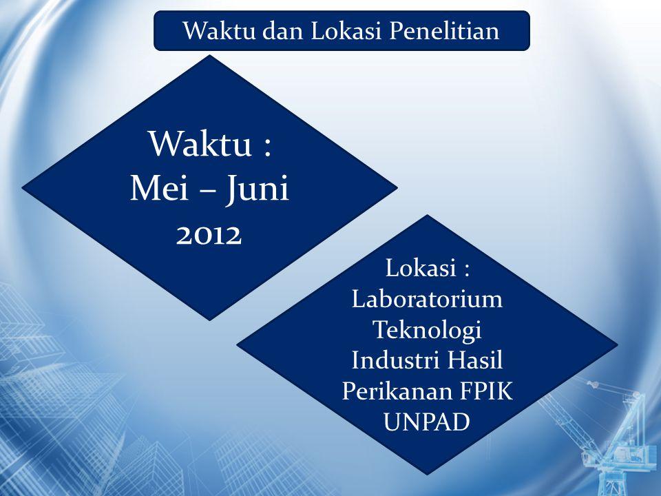 Waktu dan Lokasi Penelitian Waktu : Mei – Juni 2012 Lokasi : Laboratorium Teknologi Industri Hasil Perikanan FPIK UNPAD