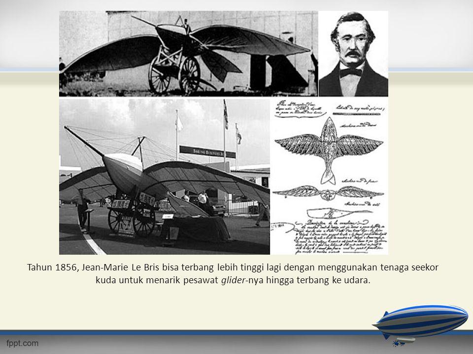 Tahun 1856, Jean-Marie Le Bris bisa terbang lebih tinggi lagi dengan menggunakan tenaga seekor kuda untuk menarik pesawat glider-nya hingga terbang ke