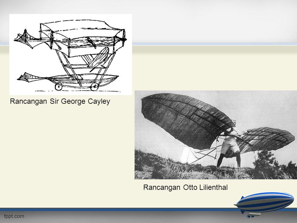 Rancangan Sir George Cayley Rancangan Otto Lilienthal
