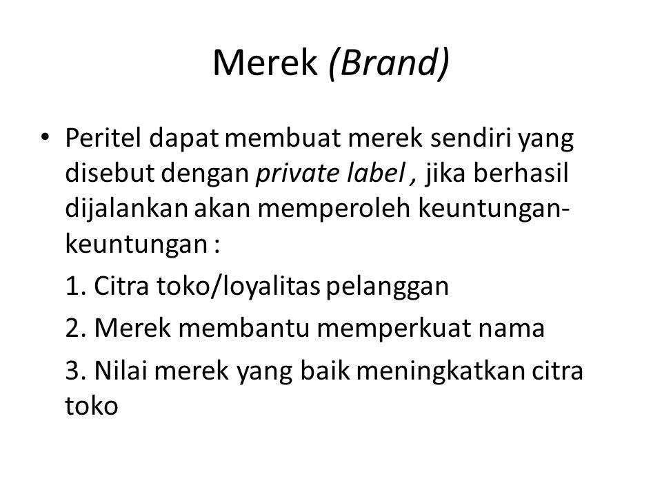 Merek (Brand) • Peritel dapat membuat merek sendiri yang disebut dengan private label, jika berhasil dijalankan akan memperoleh keuntungan- keuntungan