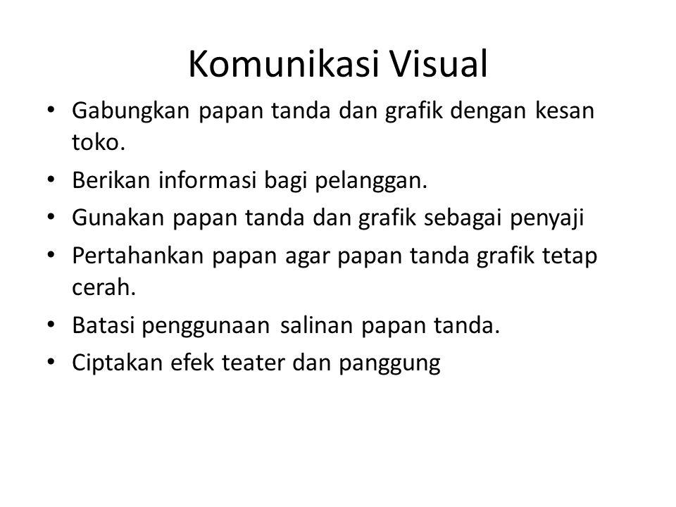 Komunikasi Visual • Gabungkan papan tanda dan grafik dengan kesan toko. • Berikan informasi bagi pelanggan. • Gunakan papan tanda dan grafik sebagai p