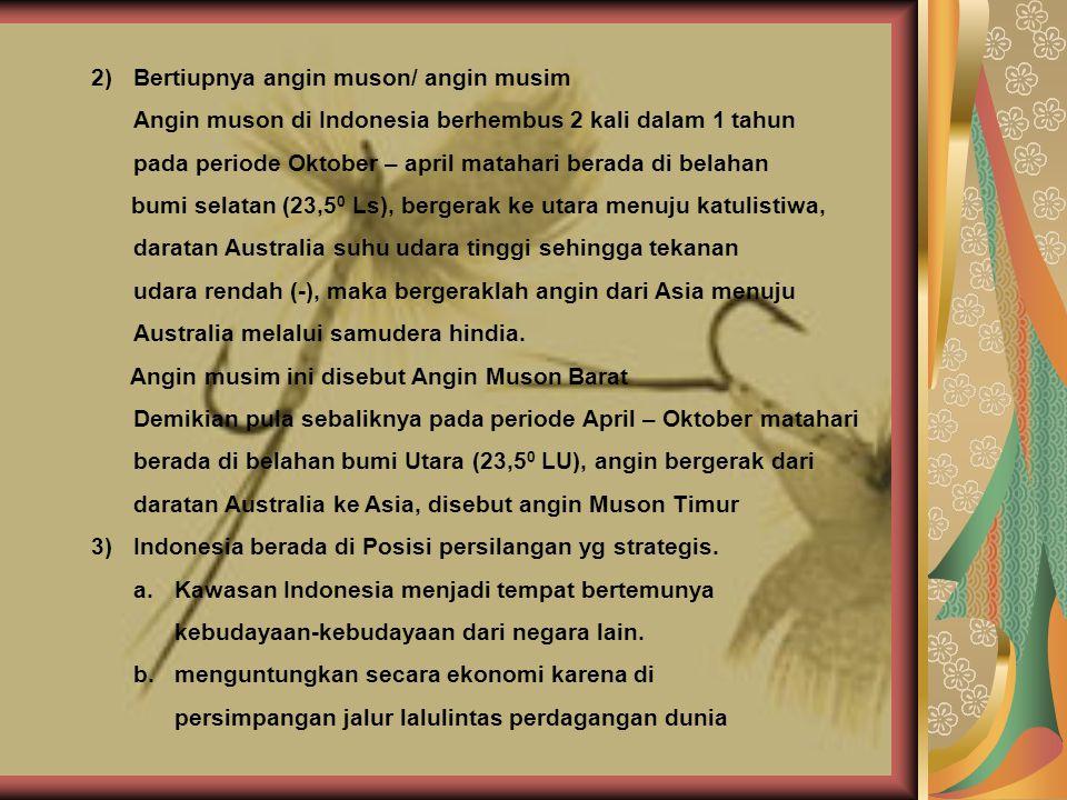 2)Bertiupnya angin muson/ angin musim Angin muson di Indonesia berhembus 2 kali dalam 1 tahun pada periode Oktober – april matahari berada di belahan
