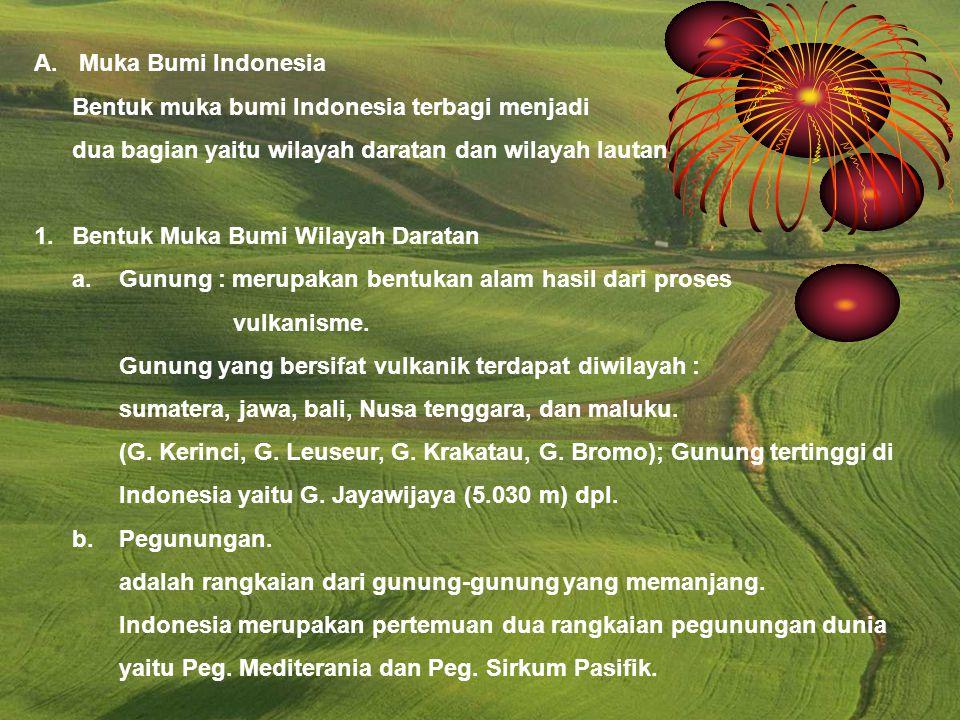 A. Muka Bumi Indonesia Bentuk muka bumi Indonesia terbagi menjadi dua bagian yaitu wilayah daratan dan wilayah lautan 1.Bentuk Muka Bumi Wilayah Darat