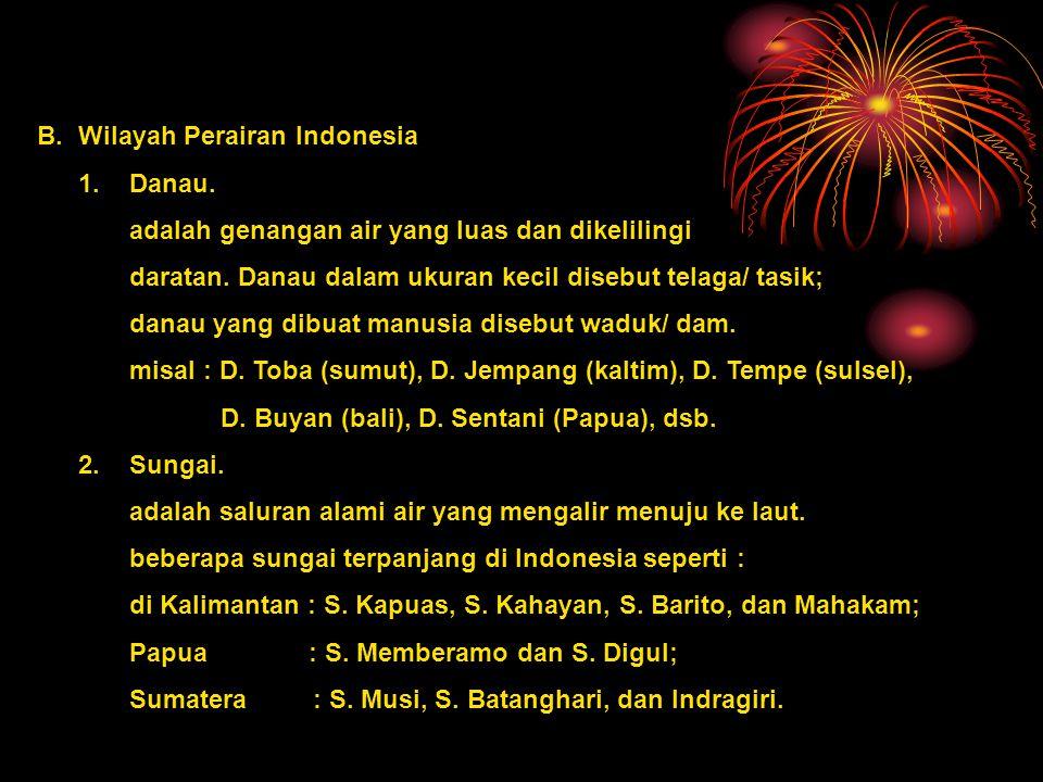 B.Wilayah Perairan Indonesia 1.Danau. adalah genangan air yang luas dan dikelilingi daratan. Danau dalam ukuran kecil disebut telaga/ tasik; danau yan