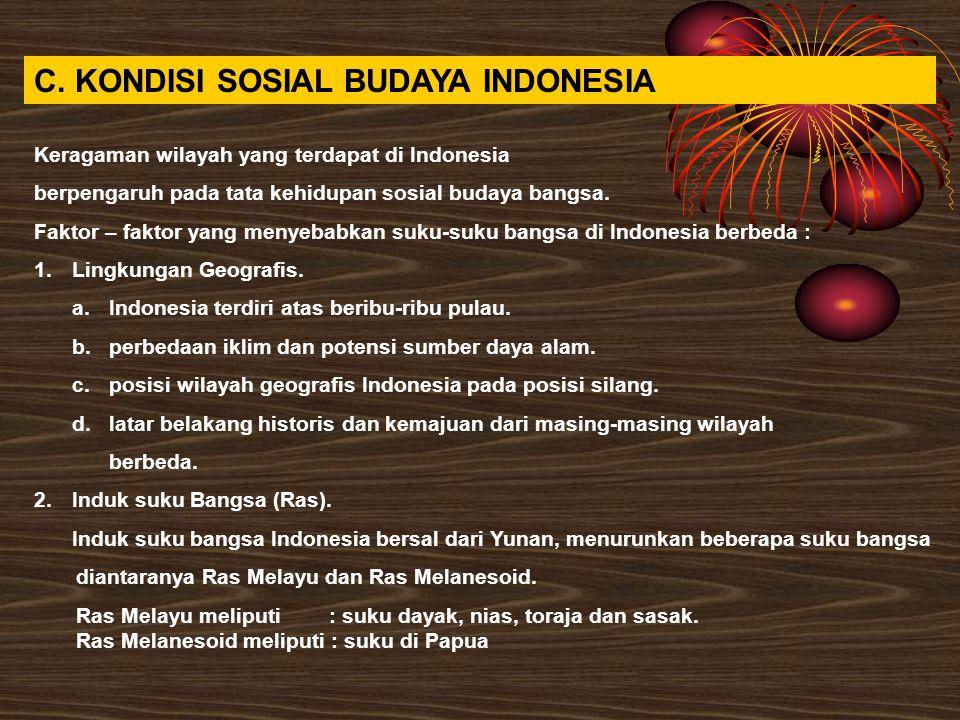 C. KONDISI SOSIAL BUDAYA INDONESIA Keragaman wilayah yang terdapat di Indonesia berpengaruh pada tata kehidupan sosial budaya bangsa. Faktor – faktor