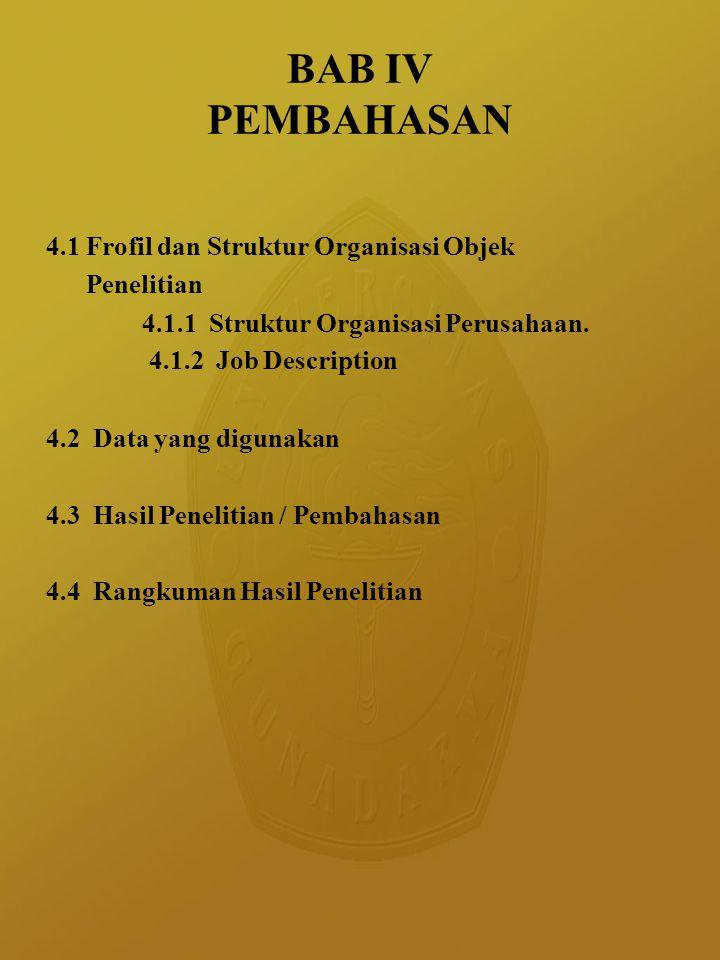 BAB IV PEMBAHASAN 4.1 Frofil dan Struktur Organisasi Objek Penelitian 4.1.1 Struktur Organisasi Perusahaan. 4.1.2 Job Description 4.2 Data yang diguna