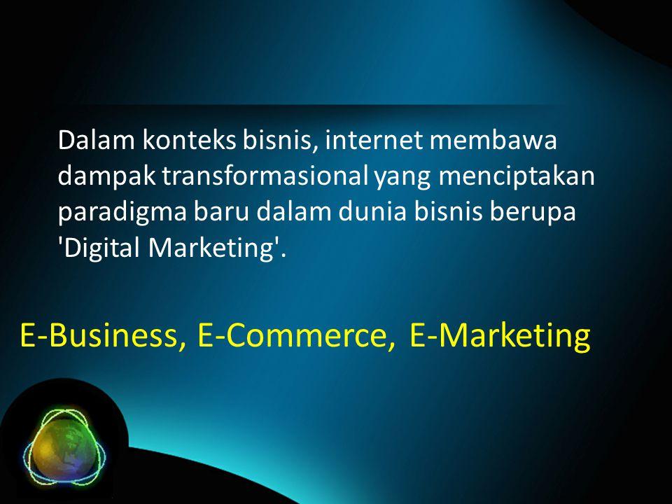 Dalam konteks bisnis, internet membawa dampak transformasional yang menciptakan paradigma baru dalam dunia bisnis berupa Digital Marketing .
