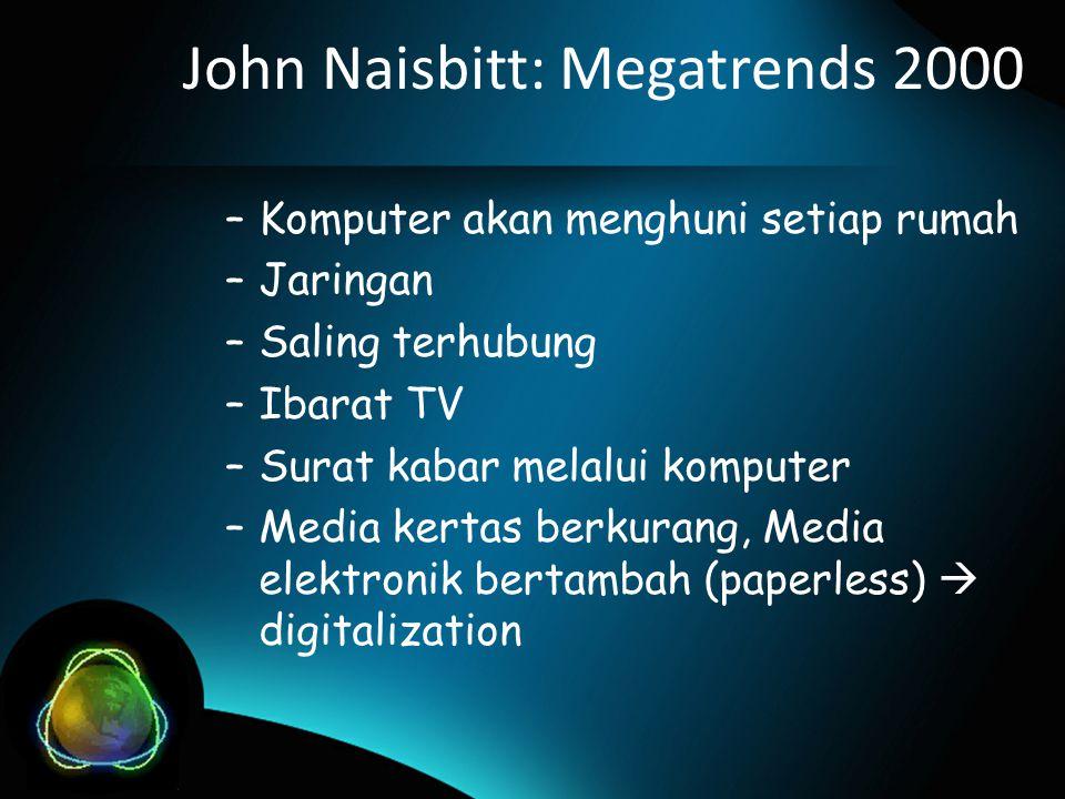 John Naisbitt: Megatrends 2000 –Komputer akan menghuni setiap rumah –Jaringan –Saling terhubung –Ibarat TV –Surat kabar melalui komputer –Media kertas berkurang, Media elektronik bertambah (paperless)  digitalization