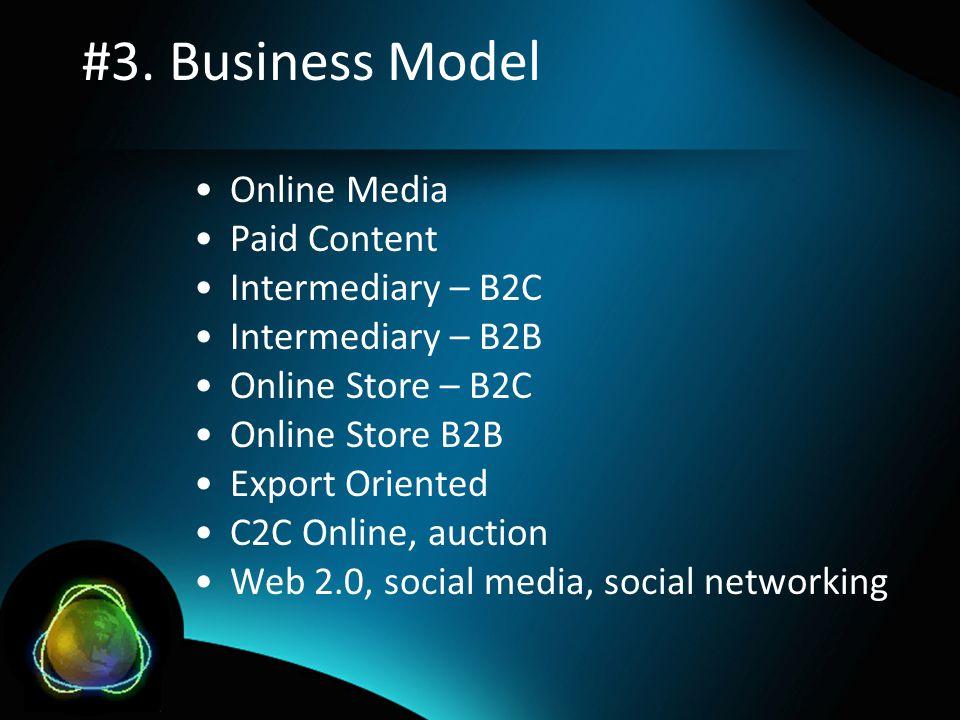#3. Business Model •Online Media •Paid Content •Intermediary – B2C •Intermediary – B2B •Online Store – B2C •Online Store B2B •Export Oriented •C2C Onl