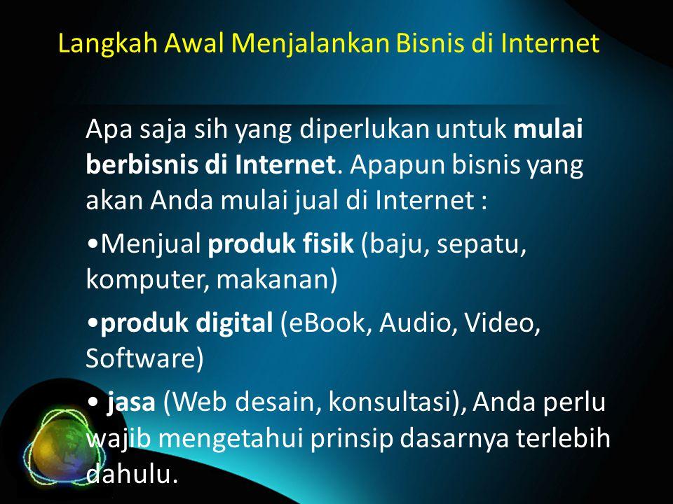 Langkah Awal Menjalankan Bisnis di Internet Apa saja sih yang diperlukan untuk mulai berbisnis di Internet.