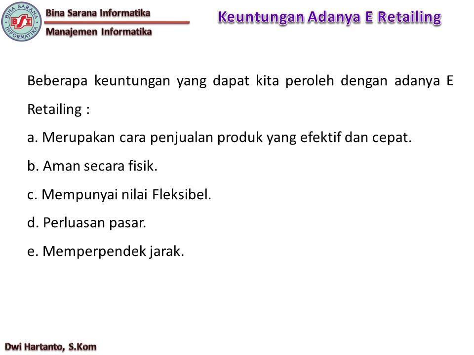 Beberapa keuntungan yang dapat kita peroleh dengan adanya E Retailing : a.