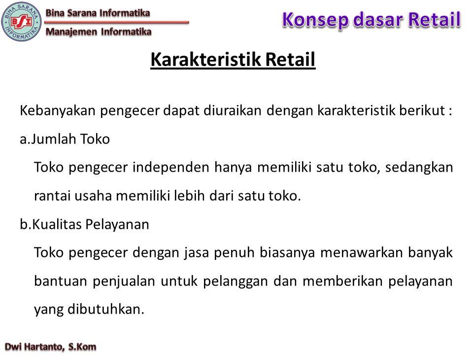 Kebanyakan pengecer dapat diuraikan dengan karakteristik berikut : a.Jumlah Toko Toko pengecer independen hanya memiliki satu toko, sedangkan rantai usaha memiliki lebih dari satu toko.