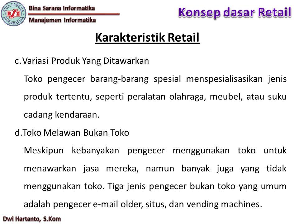 c.Variasi Produk Yang Ditawarkan Toko pengecer barang-barang spesial menspesialisasikan jenis produk tertentu, seperti peralatan olahraga, meubel, atau suku cadang kendaraan.