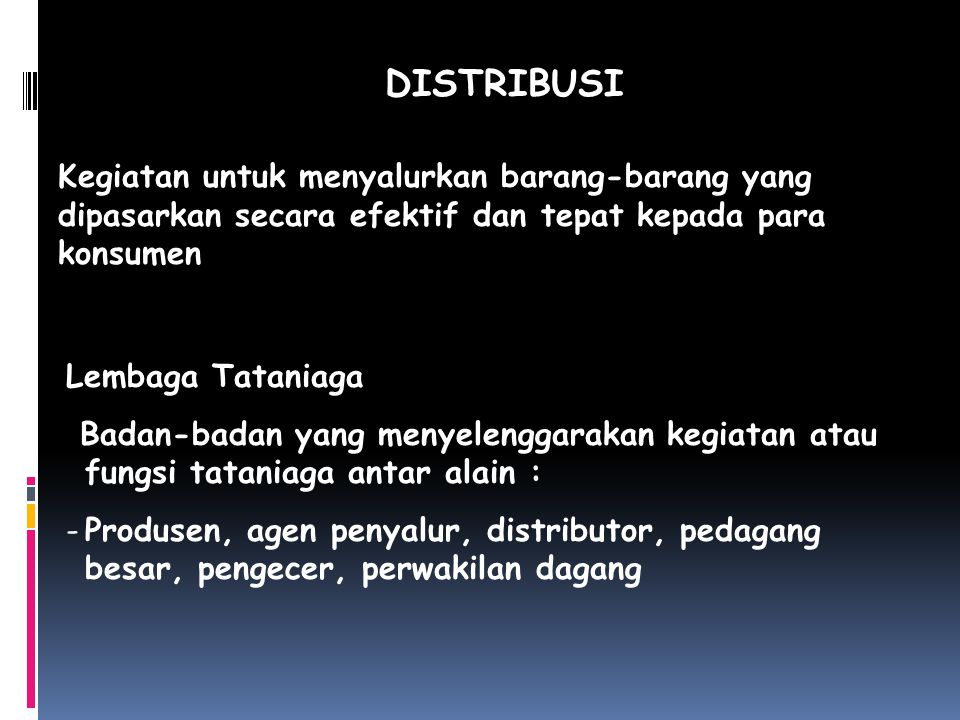 Jenis-jenis Distribusi 1.Distribusi Intensif Distribusi dimana barang yang dipasarkan & diusahakan dapat tersebar seluas mungkin Misal : barang kebutuhan sehari-hari 2.
