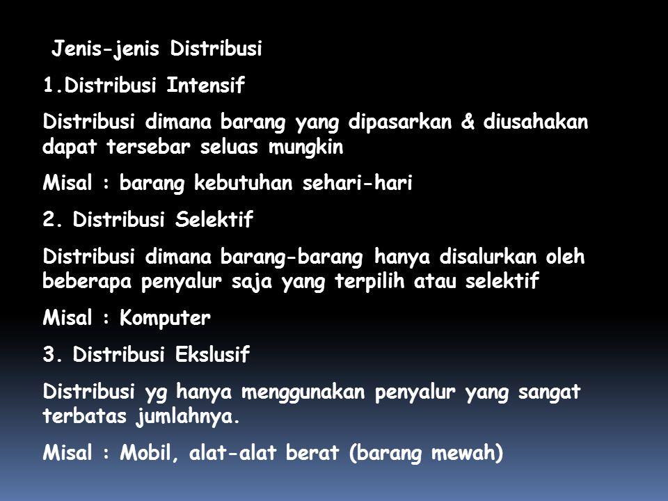 Jenis-jenis Distribusi 1.Distribusi Intensif Distribusi dimana barang yang dipasarkan & diusahakan dapat tersebar seluas mungkin Misal : barang kebutu