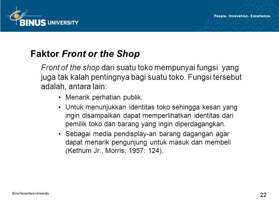 Bina Nusantara University 22 Bina Nusantara University 22 Faktor Front or the Shop Front of the shop dari suatu toko mempunyai fungsi yang juga tak kalah pentingnya bagi suatu toko.