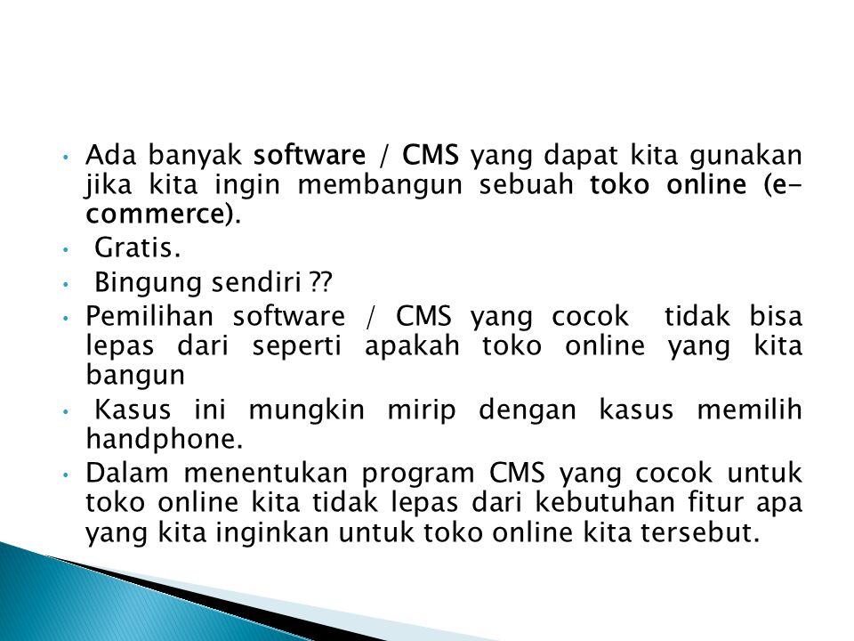 • Ada banyak software / CMS yang dapat kita gunakan jika kita ingin membangun sebuah toko online (e- commerce). • Gratis. • Bingung sendiri ?? • Pemil