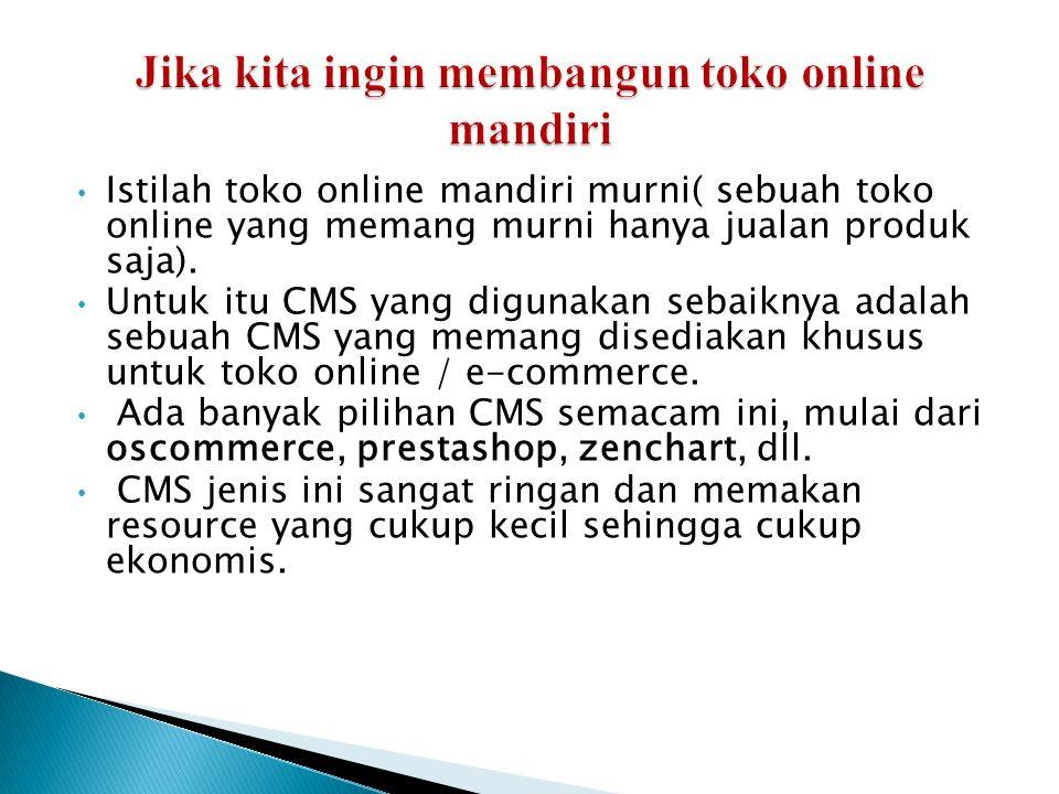 • Istilah toko online mandiri murni( sebuah toko online yang memang murni hanya jualan produk saja). • Untuk itu CMS yang digunakan sebaiknya adalah s