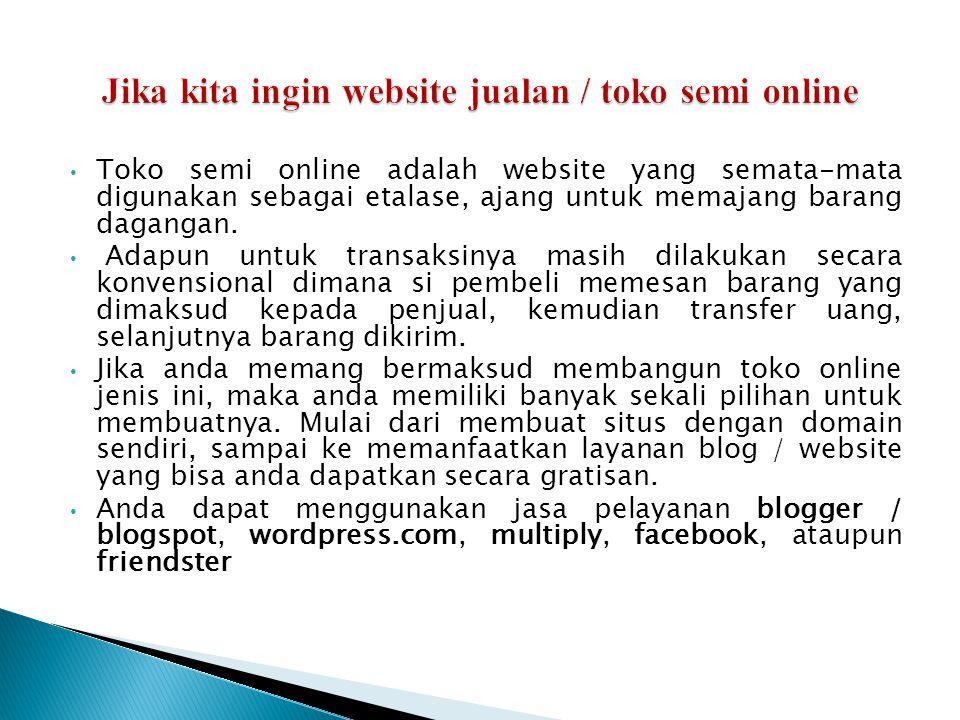 • Toko semi online adalah website yang semata-mata digunakan sebagai etalase, ajang untuk memajang barang dagangan. • Adapun untuk transaksinya masih