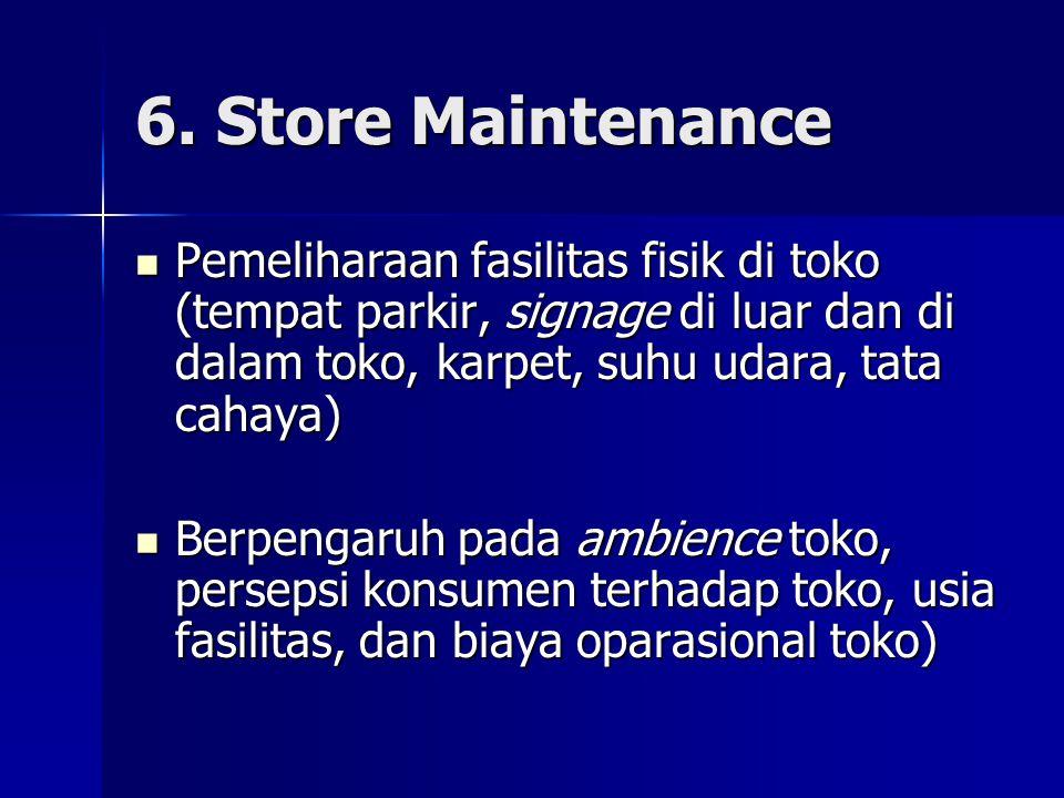 6. Store Maintenance  Pemeliharaan fasilitas fisik di toko (tempat parkir, signage di luar dan di dalam toko, karpet, suhu udara, tata cahaya)  Berp