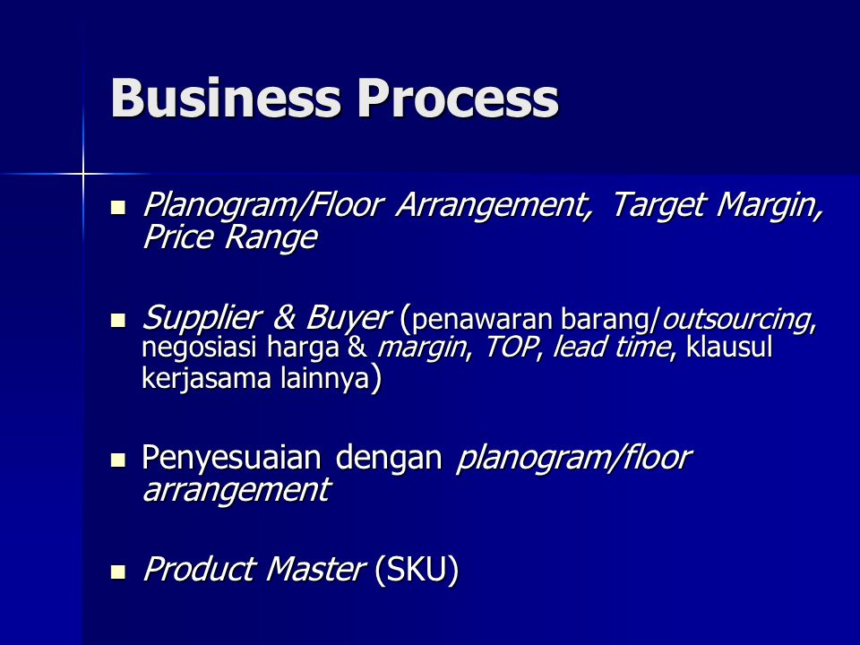 Business Process  Planogram/Floor Arrangement, Target Margin, Price Range  Supplier & Buyer ( penawaran barang/outsourcing, negosiasi harga & margin