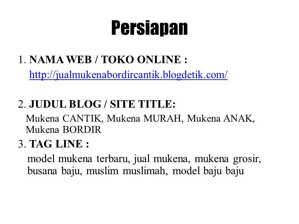 Persiapan 1. NAMA WEB / TOKO ONLINE : http:// jualmukenabordircantik.blogdetik.com / 2.