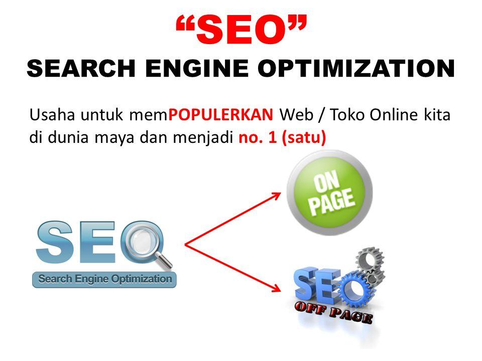 SEO SEARCH ENGINE OPTIMIZATION Usaha untuk memPOPULERKAN Web / Toko Online kita di dunia maya dan menjadi no.
