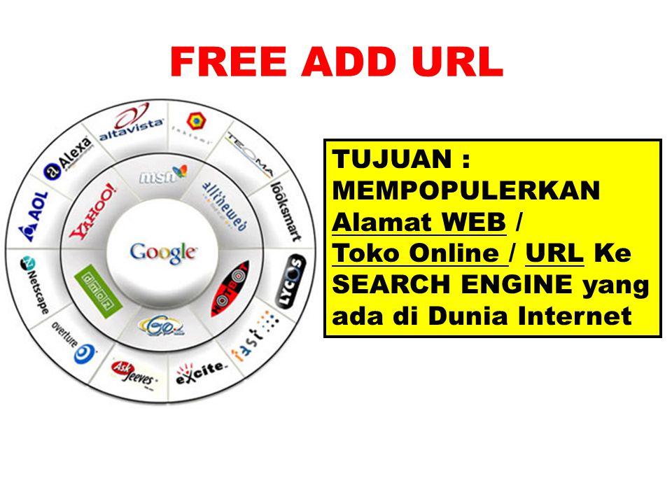 FREE ADD URL TUJUAN : MEMPOPULERKAN Alamat WEB / Toko Online / URL Ke SEARCH ENGINE yang ada di Dunia Internet