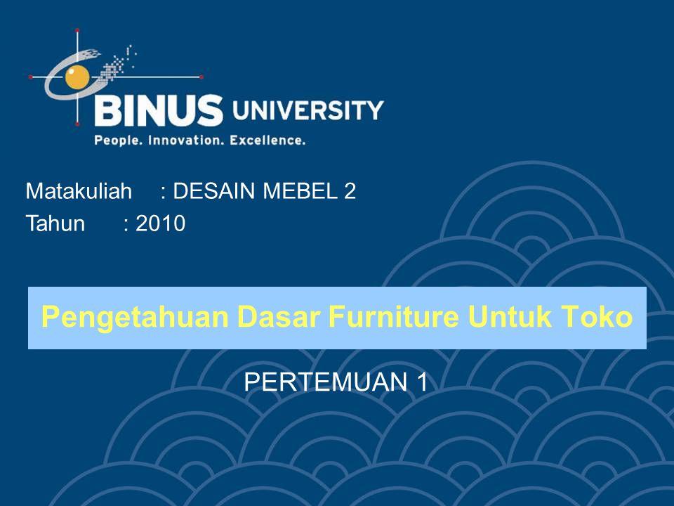 Bina Nusantara University 3 Pengetahuan Dasar Furniture Untuk Toko •Pengertian Toko Toko adalah suatu bangunan yang dipergunakan secara kusus sebagai tempat melakukan jual beli produk barang.