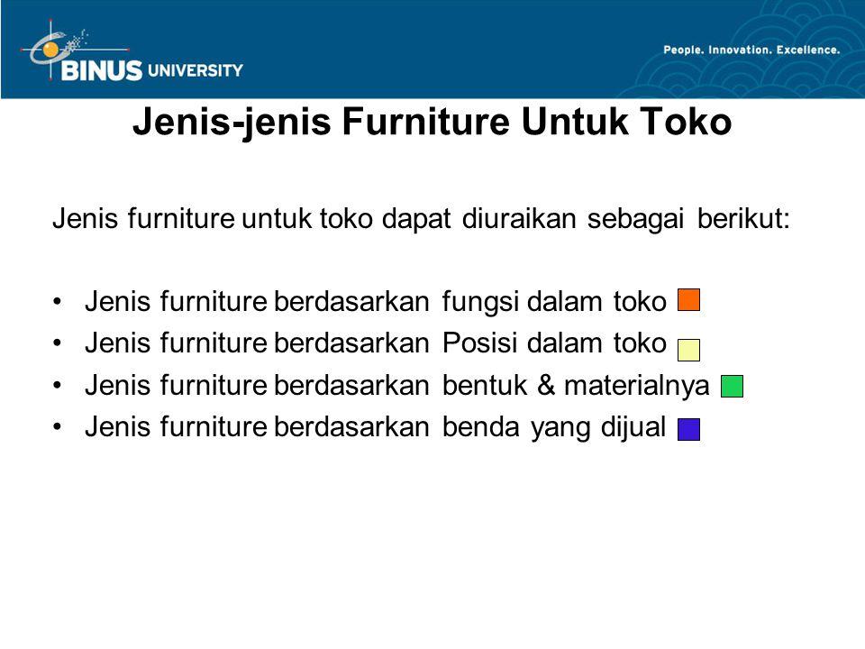 Jenis-jenis Furniture Untuk Toko Jenis furniture untuk toko dapat diuraikan sebagai berikut: •Jenis furniture berdasarkan fungsi dalam toko •Jenis fur