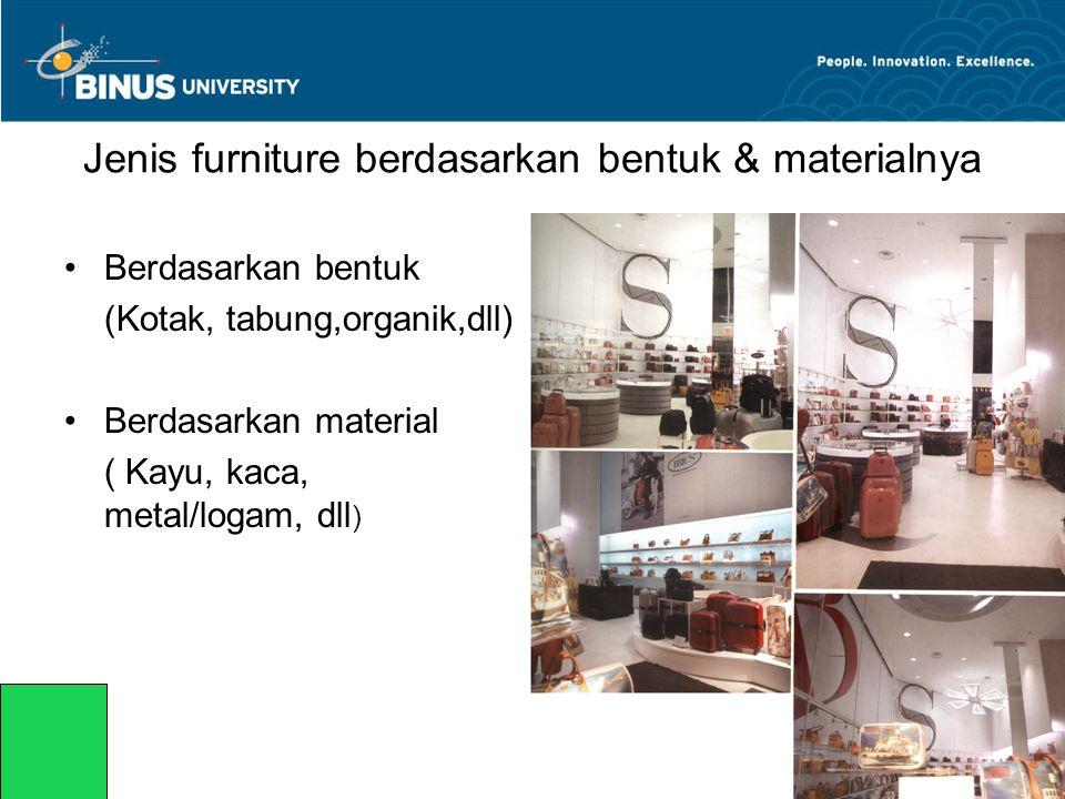 Jenis furniture berdasarkan bentuk & materialnya •Berdasarkan bentuk (Kotak, tabung,organik,dll) •Berdasarkan material ( Kayu, kaca, metal/logam, dll