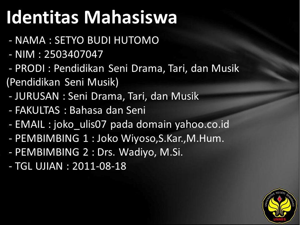 Identitas Mahasiswa - NAMA : SETYO BUDI HUTOMO - NIM : 2503407047 - PRODI : Pendidikan Seni Drama, Tari, dan Musik (Pendidikan Seni Musik) - JURUSAN :