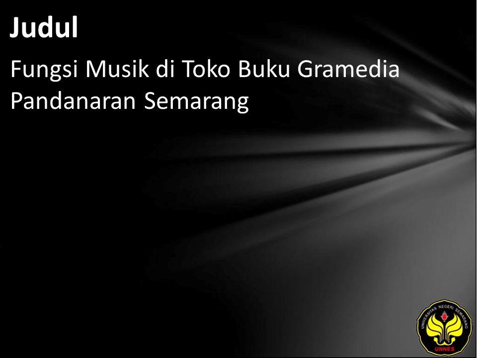 Abstrak Toko buku Gramedia Pandanaran Semarang nampaknya mengerti akan fungsi musik bagi pengunjung, hal ini nampak ketika kita berkunjung ke toko buku tersebut akan kita dengarkan alunan musik di dalam toko buku tersebut.